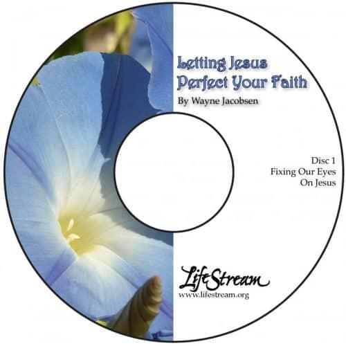 Letting Jesus Perfect Your Faith [Audio] by Wayne Jacobsen